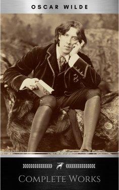 eBook: Complete Works of Oscar Wilde: Stories, Plays, Poems and Essays Complete Works of Oscar Wilde