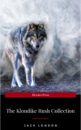 ebook: Jack London: The Klondike Rush Collection (The Call Of The Wild + White Fang) (Zongo Classics)