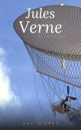 eBook: Jules Verne Collection, 33 Works: A Journey to the Center of the Earth, Twenty Thousand Leagues Unde