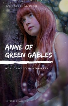 ebook: Anne Shirley Complete 8-Book Series : Anne of Green Gables; Anne of the Island; Anne of Avonlea; Ann