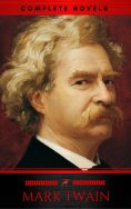 eBook: Mark Twain: The Complete Novels (XVII Classics) (The Greatest Writers of All Time) Included Bonus +