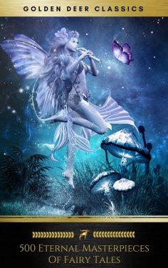 eBook: 500 Eternal Masterpieces Of Fairy Tales (Golden Deer Classics)