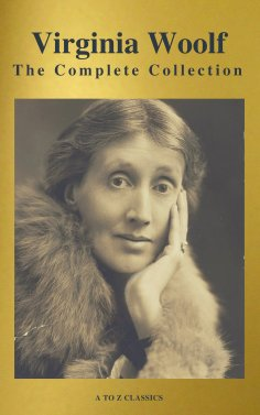 eBook: Virginia Woolf: The Complete Collection (Active TOC) (A to Z Classics)
