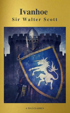 ebook: Ivanhoe ( With Introduction, Best Navigation, Active TOC) (A to Z Classics)