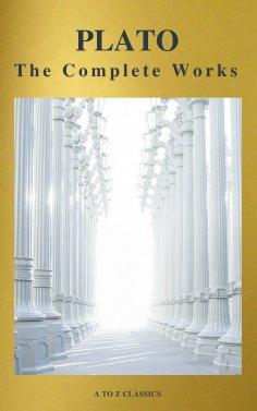 eBook: Plato: The Complete Works (31 Books) (A to Z Classics)