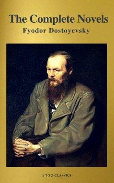 eBook: Fyodor Dostoyevsky: The Complete Novels ( A to Z Classics )