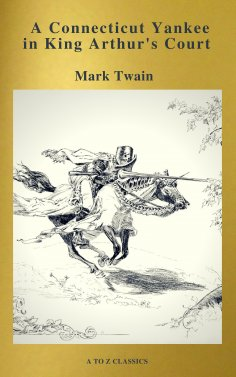 eBook: A Connecticut Yankee in King Arthur's Court (Active TOC, Free Audiobook) (A to Z Classics)