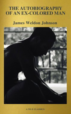 eBook: The Autobiography of an Ex-Colored Man (Active TOC, Free Audiobook) (A to Z Classics)