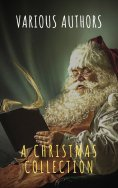 ebook: A Christmas Collection: 400 Christmas Novels Stories Poems Carols  Legends (Illustrated Edition)