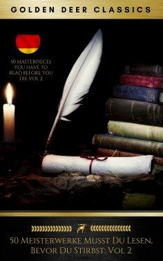 eBook: 50 Meisterwerke Musst Du Lesen, Bevor Du Stirbst: Vol. 2 (Golden Deer Classics)