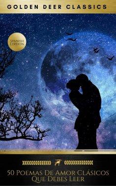 eBook: 50 Poemas De Amor Clásicos Que Debes Leer (Golden Deer Classics)