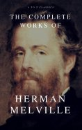 eBook: The Complete Works of Herman Melville (A to Z Classics)