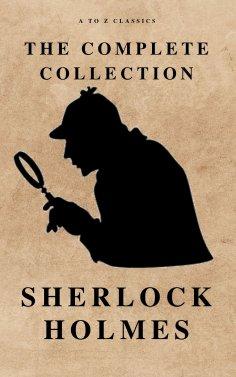 eBook: The Complete Sherlock Holmes ( AtoZ Classics )