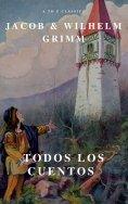 eBook: Todos los Cuentos de los Hermanos Grimm: Blancanieves, La Cenicienta, La Bella Durmiente, Caperucita