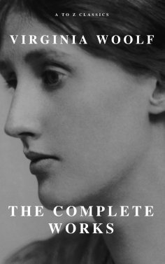 eBook: Virginia Woolf: The Complete Works (A to Z Classics)