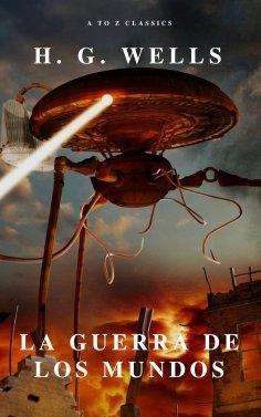 eBook: La guerra de los mundos ( AtoZ Classics )