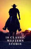 ebook: 10 Classic Western Stories (Best Navigation, Active TOC) (A to Z Classics)