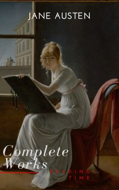 ebook: The Complete Works of Jane Austen (In One Volume) Sense and Sensibility, Pride and Prejudice, Mansfi