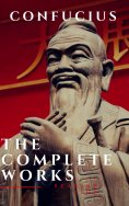 eBook: The Complete Confucius: The Analects, The Doctrine Of The Mean, and The Great Learning