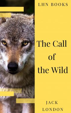 eBook: The Call of the Wild: The Original Classic Novel