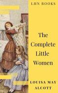 ebook: The Complete Little Women: Little Women, Good Wives, Little Men, Jo's Boys
