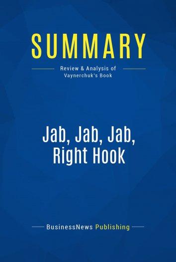 Businessnews Publishing Summary Jab Jab Jab Right Hook Als