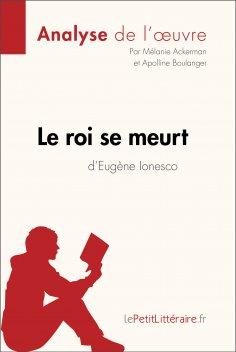 ebook: Le roi se meurt d'Eugène Ionesco (Analyse de l'oeuvre)