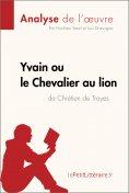 eBook: Yvain ou le Chevalier au lion de Chrétien de Troyes (Analyse de l'oeuvre)