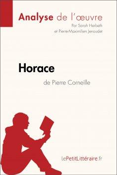 ebook: Horace de Pierre Corneille (Analyse de l'oeuvre)