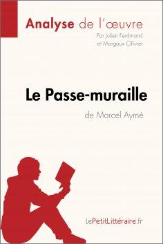 eBook: Le Passe-muraille de Marcel Aymé (Analyse de l'oeuvre)