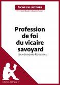 eBook: Profession de foi du vicaire savoyard de Jean-Jacques Rousseau (Fiche de lecture)