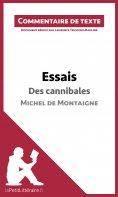 ebook: Essais - Des cannibales de Michel de Montaigne (livre I, chapitre XXXI) (Commentaire de texte)