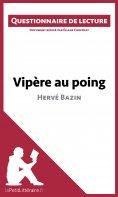 eBook: Vipère au poing d'Hervé Bazin (Questionnaire de lecture)