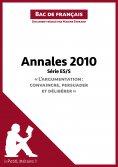"""ebook: Annales 2010 Série ES/S """"L'argumentation : convaincre, persuader et délibérer"""" (Bac de français)"""
