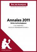 """ebook: Annales 2011 Séries technologiques """"Le théâtre : texte et représentation"""" (Bac de français)"""