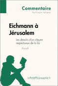 eBook: Eichmann à Jérusalem d'Arendt - Les devoirs d'un citoyen respectueux de la loi (Commentaire)