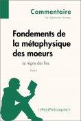 eBook: Fondements de la métaphysique des moeurs de Kant - Le règne des fins (Commentaire)