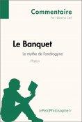 ebook: Le Banquet de Platon - Le mythe de l'androgyne (Commentaire)