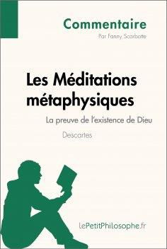 eBook: Les Méditations métaphysiques de Descartes - La preuve de l'existence de Dieu (Commentaire)