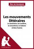 eBook: Les mouvements littéraires - Le classicisme, les Lumières, le romantisme, le réalisme et bien d'autr