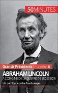 ebook: Abraham Lincoln, à l'origine de la guerre de Sécession