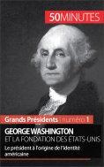 ebook: George Washington et la fondation des États-Unis