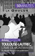 ebook: Toulouse-Lautrec, l'âme de Montmartre