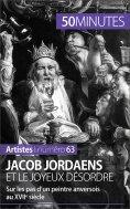 ebook: Jacob Jordaens et le joyeux désordre