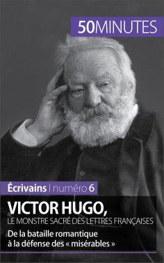 ebook: Victor Hugo, le monstre sacré des lettres françaises