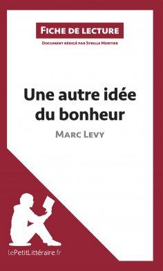 ebook: Une autre idée du bonheur de Marc Levy (Fiche de lecture)