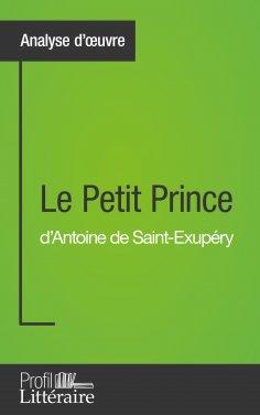 eBook: Le Petit Prince d'Antoine de Saint-Exupéry (Analyse approfondie)