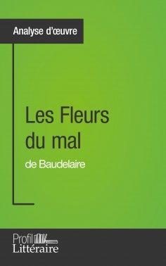 eBook: Les Fleurs du mal de Baudelaire (Analyse approfondie)
