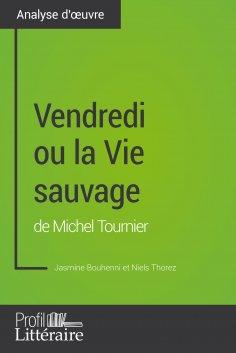 ebook: Vendredi ou la Vie sauvage de Michel Tournier (Analyse approfondie)