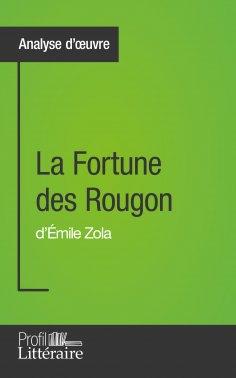 eBook: La Fortune des Rougon d'Émile Zola (Analyse approfondie)